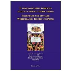 Il linguaggio della pubblicità italiano e tedesco. Teoria e prassi. Ediz. italiana e tedesca