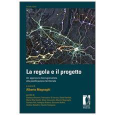 Regola e il progetto. Un approccio bioregionalista alla pianificazione territoriale (La)