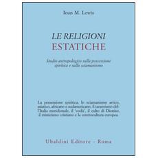 Le religioni estatiche. Studio antropologico della possessione spiritica e sullo sciamanismo