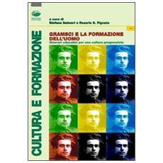 Gramsci e la formazione dell'uomo. Itinerari educativi per una cultura progressista