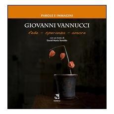 Giovanni Vannucci. Fede, speranza, amore