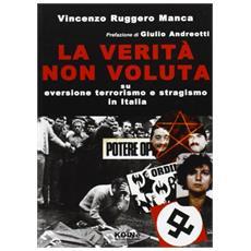 La verità non voluta. Su eversione, terrorismo e stragismo in Italia