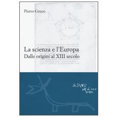 La scienza e l'Europa. Dalle origini al XIII secolo