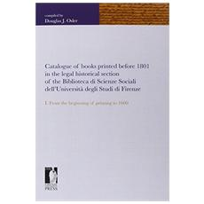 Catalogue of books printed before 1801 in the legal historical section of the Biblioteca di scienze sociali dell'Universit� degli studi di Firenze. Vol. 1: From the beginning of printing to 1600.