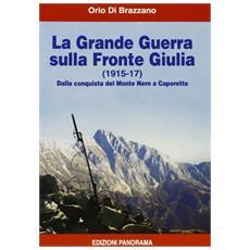 La grande guerra sulla fronte Giulia (1915-1917) . Dalla conquista del monte Nero a Caporetto