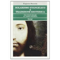 Solarismo evangelico e tradizione esoterica. Dai culti solari al Cristo risorto