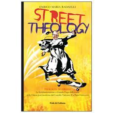 Street theology. La scristianizzazione o grande fuga dalla realtà della Chiesa post moderna dal Concilio Vaticano II a papa Francesco