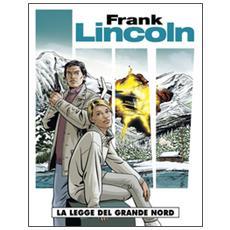 La legge del grande nord. Frank Lincoln. Vol. 1