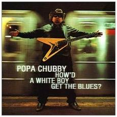 Popa Chubby - How'd A White Boy Get The (2 Lp)