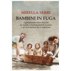 Bambini in fuga. I giovanissimi ebrei braccati da nazisti e fondamentalisti islamici e gli eroi italiani che li salvarono