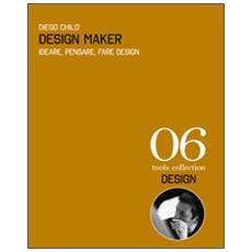 Design maker. Ideare, pensare, fare design. Ediz. italiana e inglese