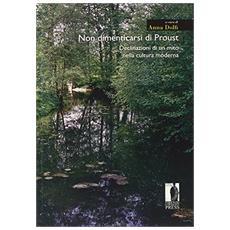 Non dimenticarsi di Proust. Declinazioni di un mito nella cultura moderna