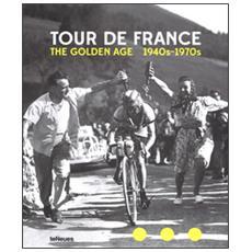Tour de France. The golden age. 1940s-1970s. Ediz. inglese, tedesca e francese