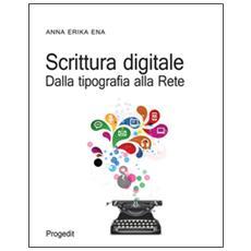 Scrittura digitale. Dalla tipografia alla rete