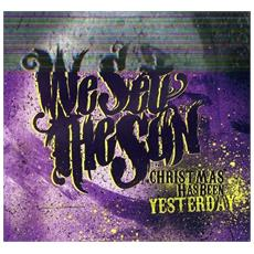 We Set The Sun - Christmas Has Been Yesterday
