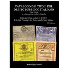 Catalogo dei titoli del debito pubblico italiano. Catalogazione e quotazione di titoli degli Stati preunitari, del Regno e dello Stato italiano