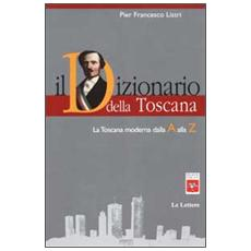 Dizionario della Toscana. La Toscana moderna dalla A alla Z (Il)