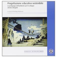 Progettazione educativa sostenibile. La pedagogia dell'ambiente per lo sviluppo umano integrale