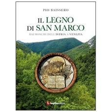 Il legno di San Marco. Dai boschi dell'Istria a Venezia