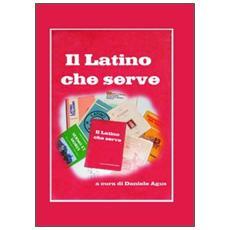 Il latino che serve. Spigolature di grammatica e sintassi