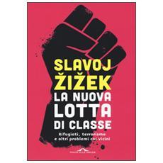 La nuova lotta di classe. Rifugiati, terrorismo e altri problemi coi vicini