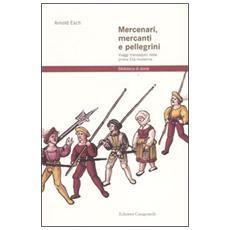 Mercenari, mercanti e pellegrini. Viaggi transalpini nella prima Età moderna