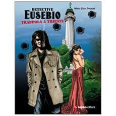 Detective Eusebio. Trappola a Trieste