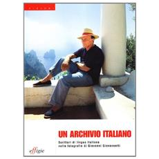 Archivio italiano. Scrittori di lingua italiana nelle fotografie di Giovanni Giovannetti (Un)