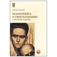 Massoneria e cristianesimo e altre tavole esoteriche