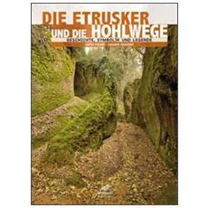 Gli etruschi e le vie cave. Storia, simbologia e leggenda. Ediz. tedesca