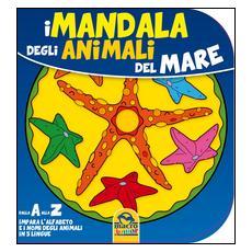 Mandala degli animali del mare. Dalla A alla Z impara l'alfabeto e i nomi degli animali in 5 lingue