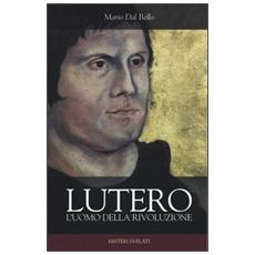 Lutero. L'uomo della rivoluzione