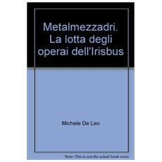 Metalmezzadri. La lotta degli operai dell'Irisbus