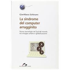 Sindrome del computer arrugginito. Nuove tecnologie nel sud del mondo tra sviluppo umano e globalizzazione (La)