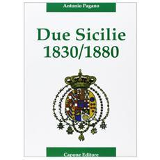 Due Sicilie. 1830-1880. Cronaca della disfatta