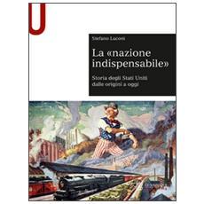 La «nazione indispensabile». Storia degli Stati Uniti dalle origini a oggi