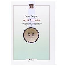 Abu Nuwas. Uno studio sulla letteratura araba della prima epoca abbaside