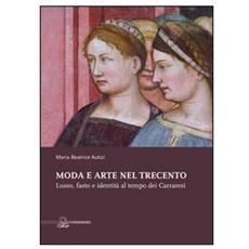 Moda e arte nel Trecento. Lusso, fasto e identità al tempo dei Carraresi. Ediz. illustrata