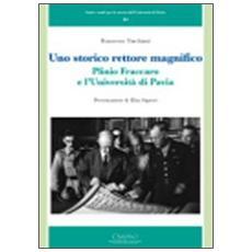 Uno storico rettore magnifico. Plinio Fraccaro e l'Università di Pavia