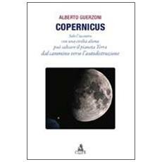 Copernicus. Solo l'incontro con una civiltà aliena può salvare il pianeta Terra dal cammino verso l'autodistruzione