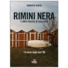 Rimini nera. L'altra faccia di una città. 15 storie dagli anni '80
