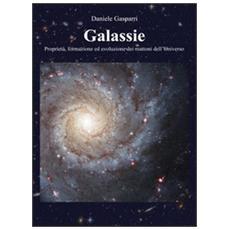 Galassie. Proprietà, formazione ed evoluzione dei mattoni dell'universo