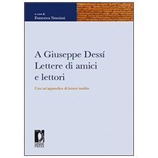 A Giuseppe Dessì. Lettere di amici e lettori. Con un'appendice di lettere inedite