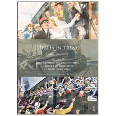 L'Italia in treno. Storia e cronache dell'Italia in ferrovia nel racconto dei grandi artisti. Ediz. illustrata. Vol. 1: I grandi eventi storici