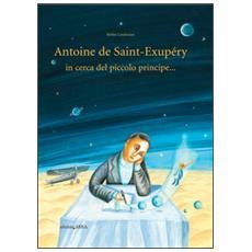 Antoine de Saint-Exupery in cerca del piccolo principe. . .