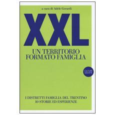 XXL. Un territorio formato famiglia. I distretti famiglia del Trentino. 10 storie ed esperienze