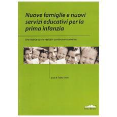 Nuove famiglie e nuovi servizi educativi per la prima infanzia (una ricerca su una realtà in continuo mutamento)