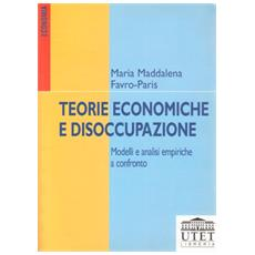Teorie economiche e disoccupazione. Modelli e analisi empiriche a confronto