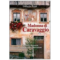 Madonna di Caravaggio. Un libero percorso fra storia, fede e devozione