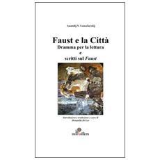 Faust e la città. Dramma per la lettura e scritti sul Faust